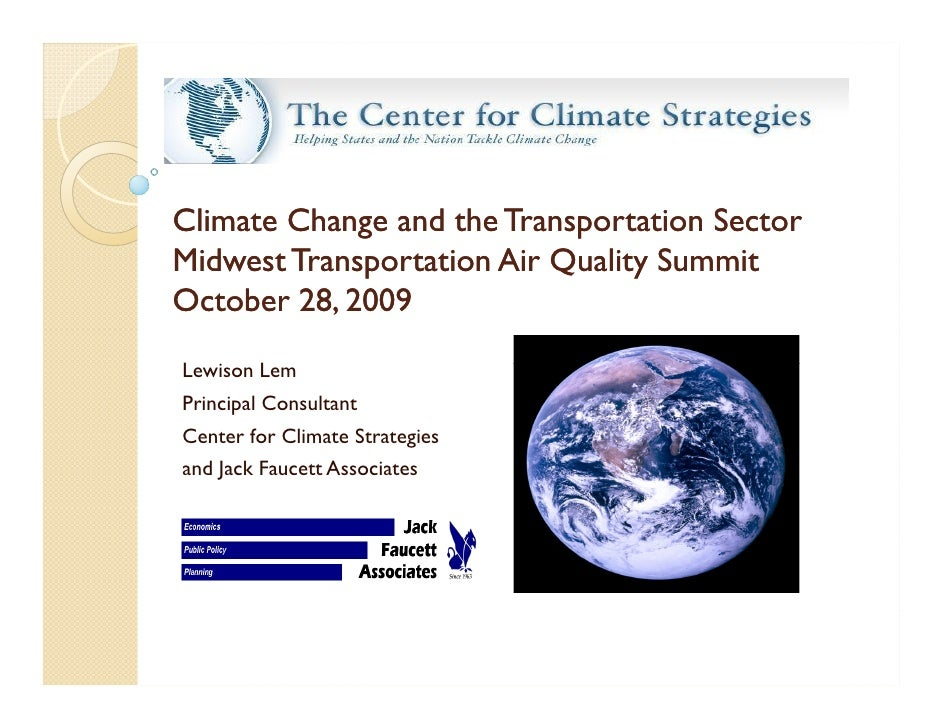Climate Change and the Transportation Sector Midwest Transportation Air Quality Summit October 28, 2009 Lewison Lem Princi...