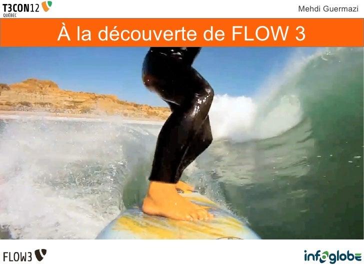 Mehdi GuermaziÀ la découverte de FLOW 3