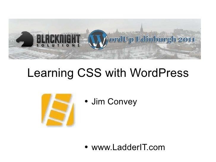 Learning CSS with WordPress <ul><li>Jim Convey </li></ul><ul><li>www.LadderIT.com </li></ul>