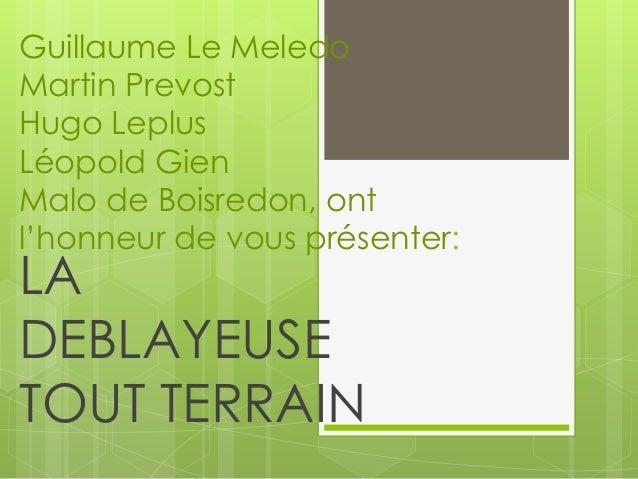 Guillaume Le MeledoMartin PrevostHugo LeplusLéopold GienMalo de Boisredon, ontl'honneur de vous présenter:LADEBLAYEUSETOUT...