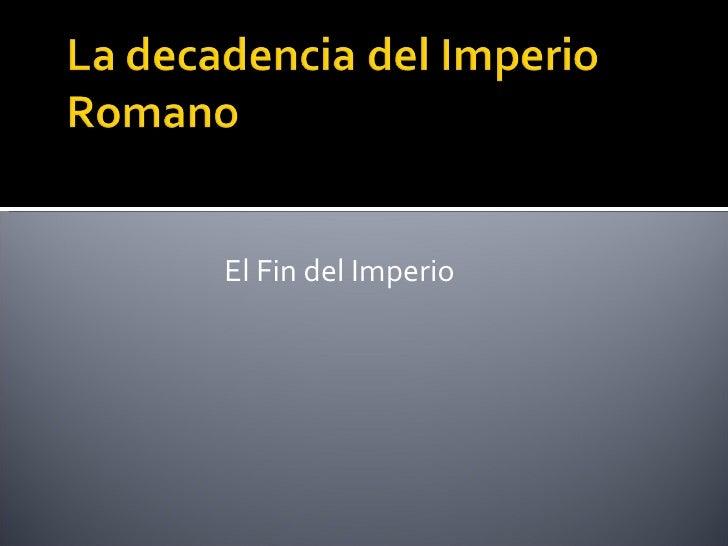 <ul><li>El Fin del Imperio </li></ul>