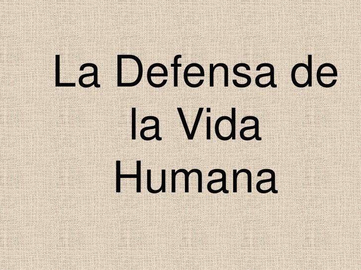 La Defensa de <br />la Vida Humana<br />
