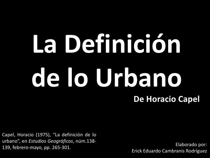 """La Definición de lo Urbano<br />De Horacio Capel<br />Capel, Horacio (1975), """"La definición de lo urbano"""", en Estudios Geo..."""