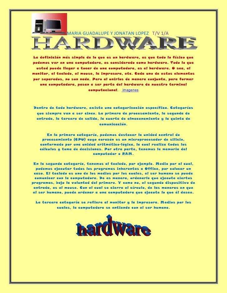 La definición más simple de lo que es un hardware, es que todo lo físico que podemos ver en una computadora, es considerad...