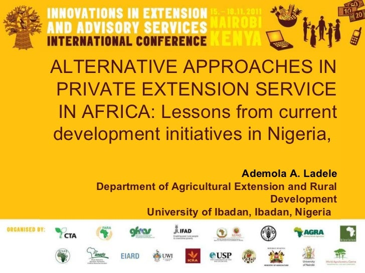 ALTERNATIVE APPROACHES IN PRIVATE EXTENSION SERVICE IN AFRICA: Lessons from current development initiatives in Nigeria,   ...