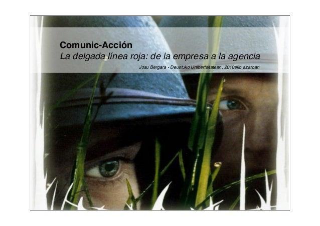 Comunic-Acción La delgada línea roja: de la empresa a la agencia Josu Bergara - Deustuko Unibertsitatean, 2010eko azaroan