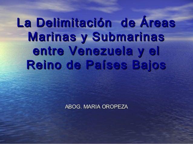 La Delimitación de ÁreasLa Delimitación de Áreas Marinas y SubmarinasMarinas y Submarinas entre Venezuela y elentre Venezu...
