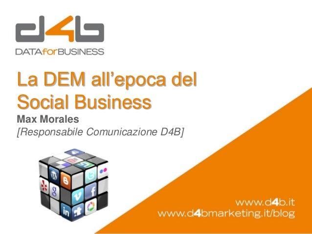 La DEM all'epoca delSocial BusinessMax Morales[Responsabile Comunicazione D4B]