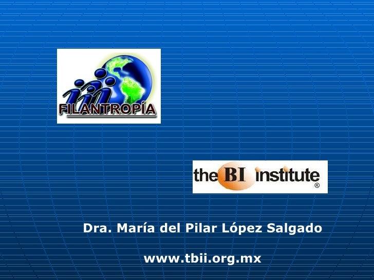 Dra. María del Pilar López Salgado www.tbii.org.mx