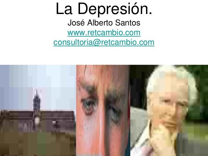 La Depresión.   José Alberto Santos   www.retcambio.comconsultoria@retcambio.com