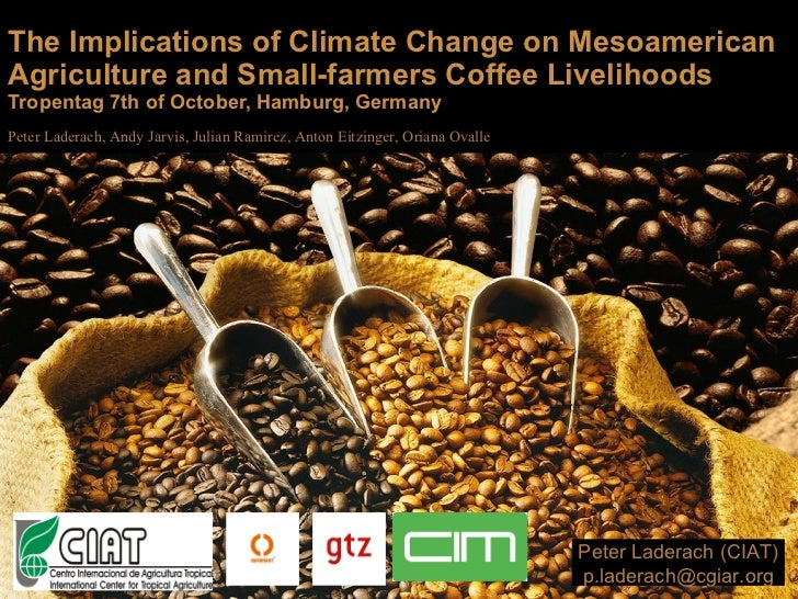 The implications of climate change for agriculture in Mesoamerica and the livelihoods of smallholder coffee farmers.