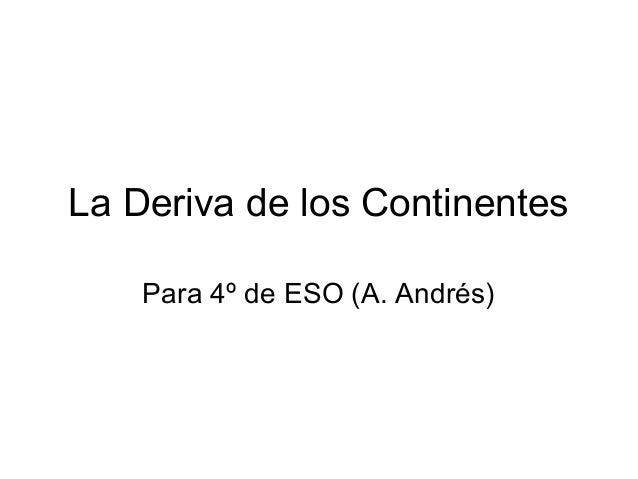 La Deriva de los Continentes Para 4º de ESO (A. Andrés)