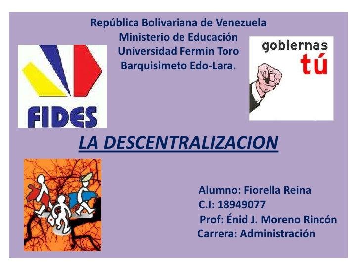 RepúblicaBolivariana de VenezuelaMinisterio de EducaciónUniversidad Fermin ToroBarquisimeto Edo-Lara.LA DESCENTRALIZACIONA...