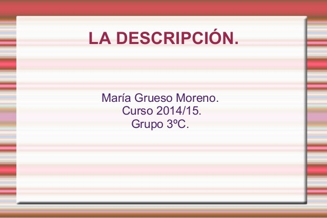 LA DESCRIPCIÓN. María Grueso Moreno. Curso 2014/15. Grupo 3ºC.