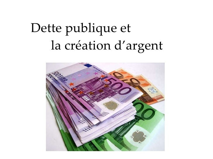 Dette publique et  la création d'argent