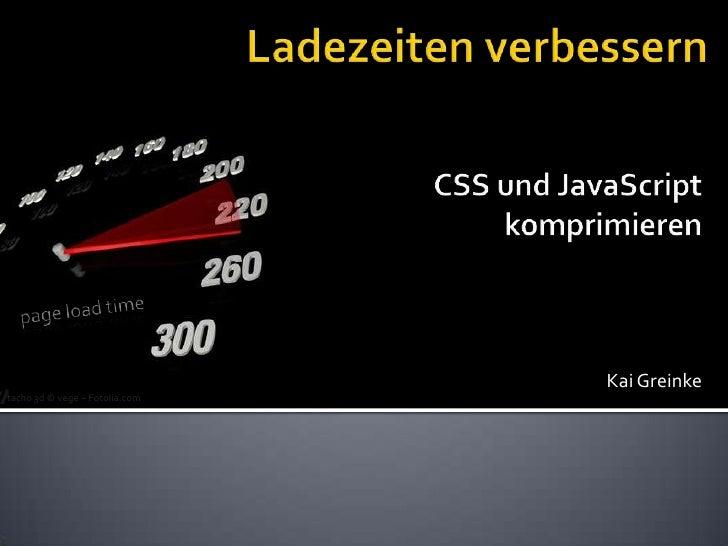 Ladezeiten verbessern<br />CSS und JavaScript komprimieren<br />Kai Greinke<br />pageload time<br />tacho 3d © vege – Foto...