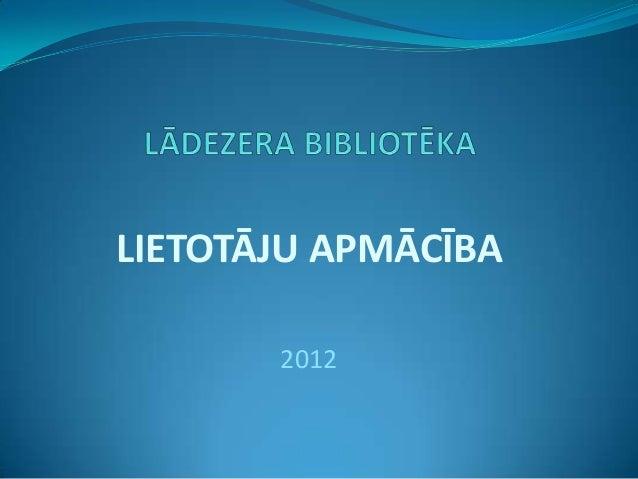 LIETOTĀJU APMĀCĪBA 2012
