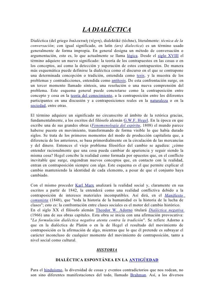 LA DIALÉCTICA Dialéctica (del griego διαλεκτική (τέχνη), dialektiké (téchne), literalmente: técnica de la conversación; co...