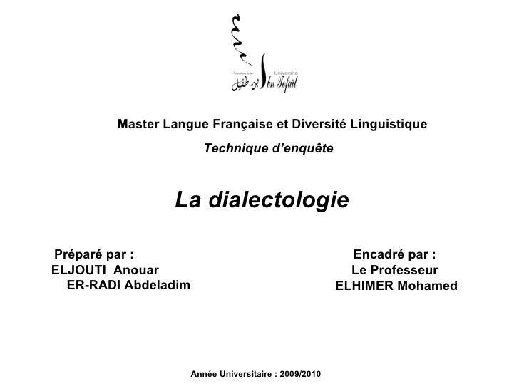 Master Langue Française et Diversité Linguistique La dialectologie Préparé par :  ELJOUTI  Anouar  ER-RADI Abdeladim Encad...