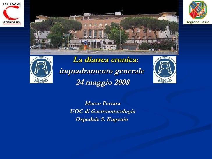<ul><li>La diarrea cronica :  </li></ul><ul><li>inquadramento generale  </li></ul><ul><li>24 maggio 2008 </li></ul><ul><li...
