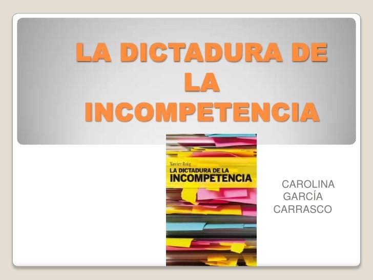 LA DICTADURA DE       LA INCOMPETENCIA            CAROLINA            GARCÍA           CARRASCO