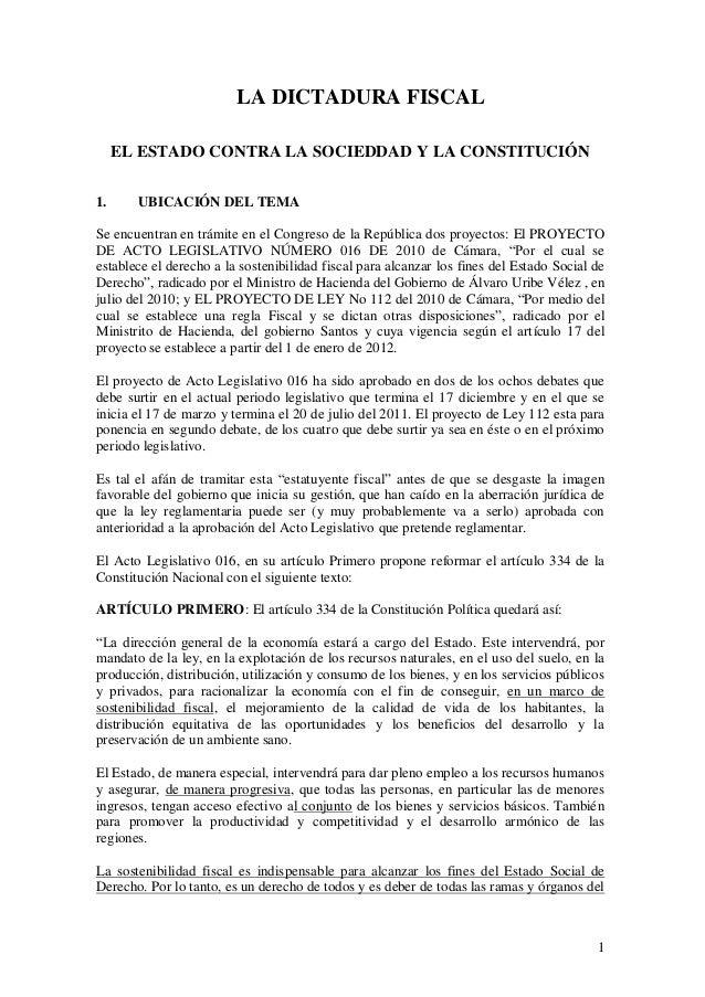 1 LA DICTADURA FISCAL EL ESTADO CONTRA LA SOCIEDDAD Y LA CONSTITUCIÓN 1. UBICACIÓN DEL TEMA Se encuentran en trámite en el...