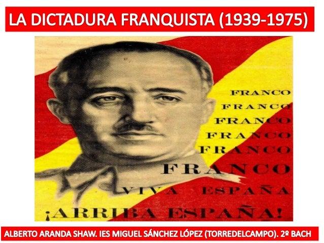 EL FRANQUISMO FUE UNA DICTADURA MILITAR (1939-1975) CARACTERIZADO POR EL ANTICOMUNISMO, Y OPOSICIÓN A LA DEMOCRACIA LIBERA...