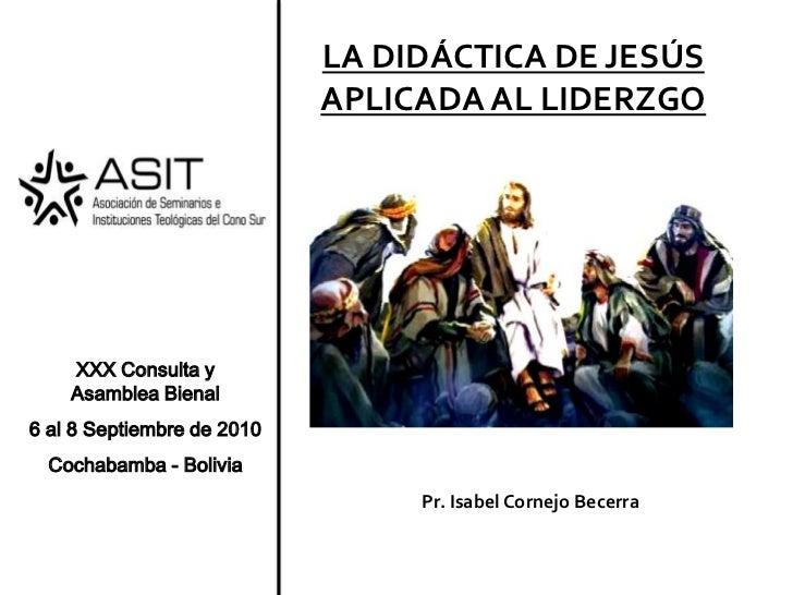 XXX Consulta y      Asamblea Bienal <br />6 al 8 Septiembre de 2010<br />Cochabamba - Bolivia<br />LA DIDÁCTICA DE JESÚS A...