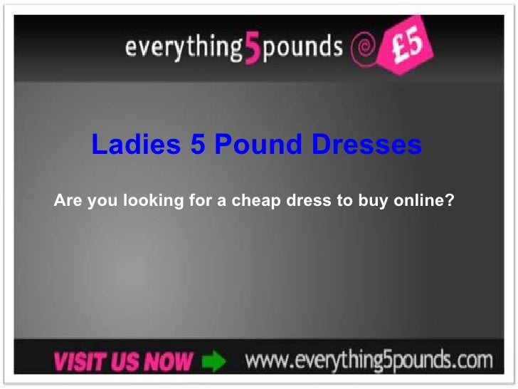 Ladies 5 Pound Dresses Are you looking for a cheap dress to buy online?