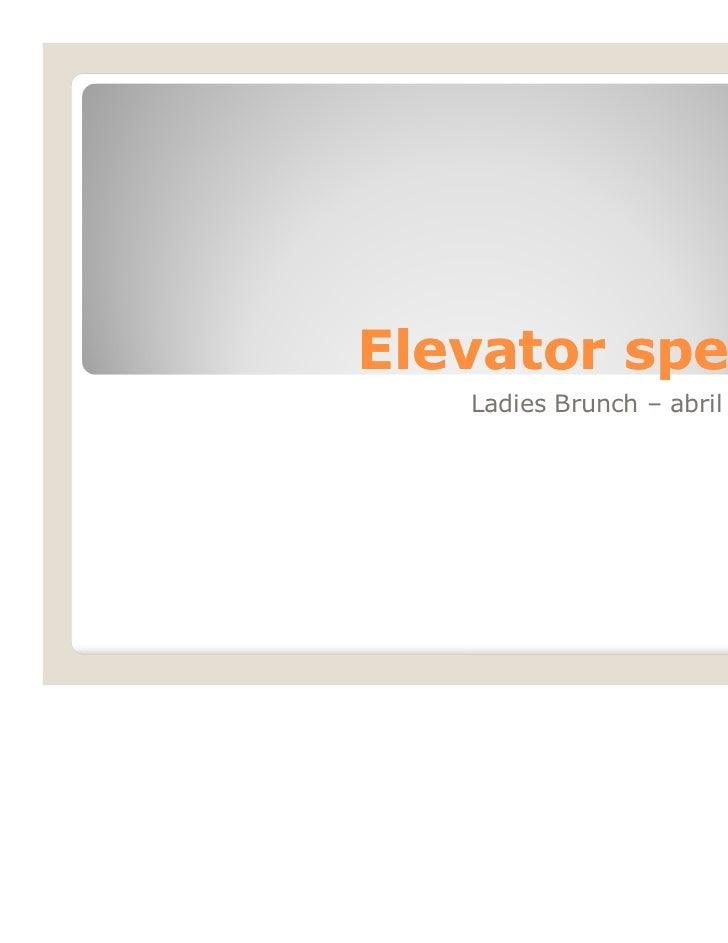 Elevator speach   Ladies Brunch – abril 30 2011