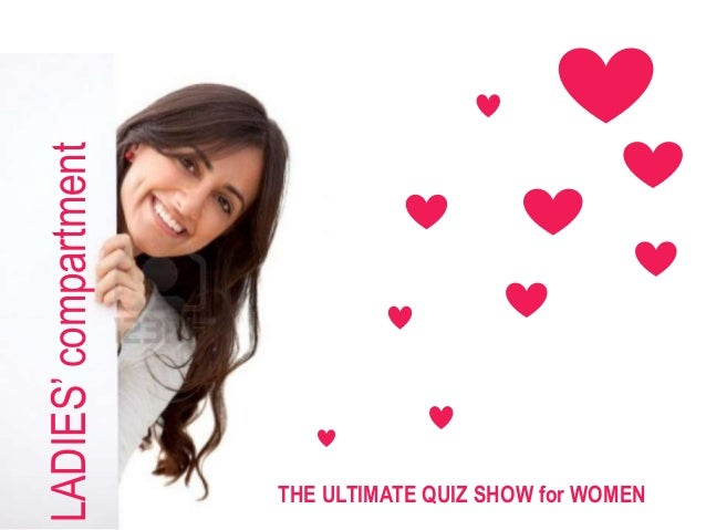 LADIES' compartment                      THE ULTIMATE QUIZ SHOW for WOMEN