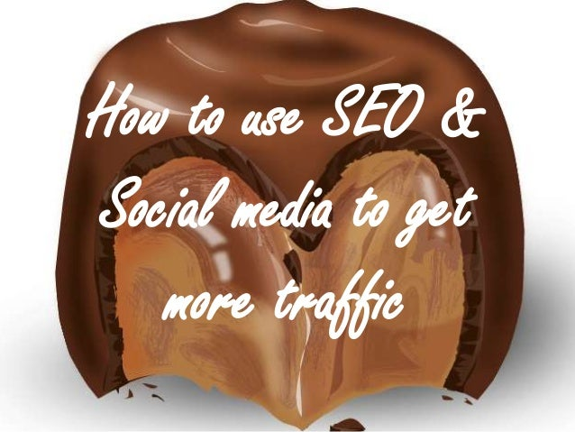 How to use SEO &      Social media to get         more traffic@MostlyAboutChoc@JudithLewis