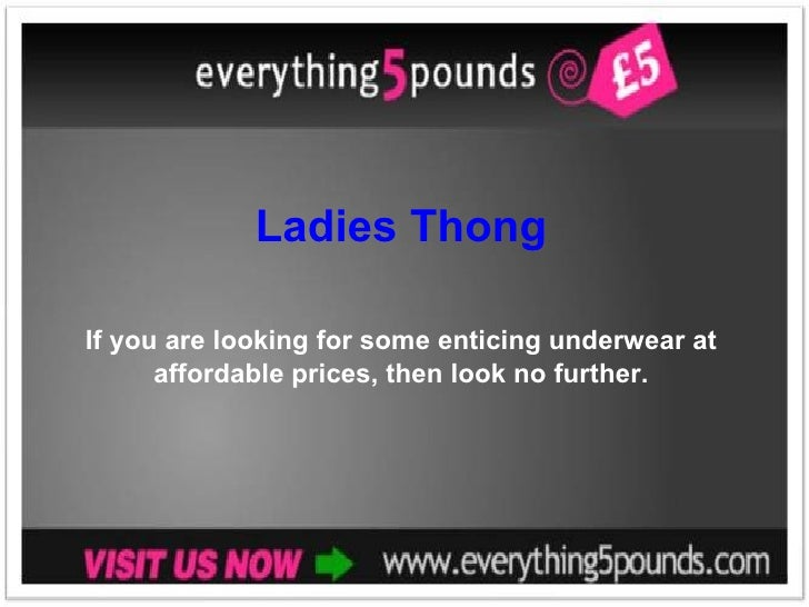 Ladies Thong If you are looking for some enticing underwear at affordable prices, then look no further.