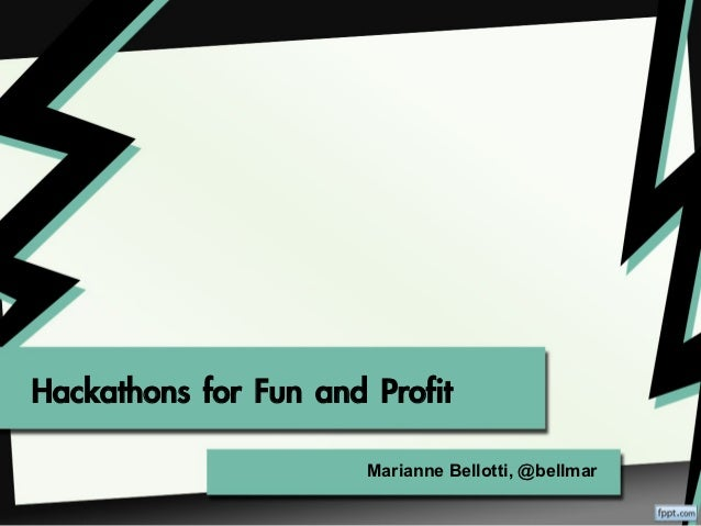 Hackathons for Fun and Profit                       Marianne Bellotti, @bellmar