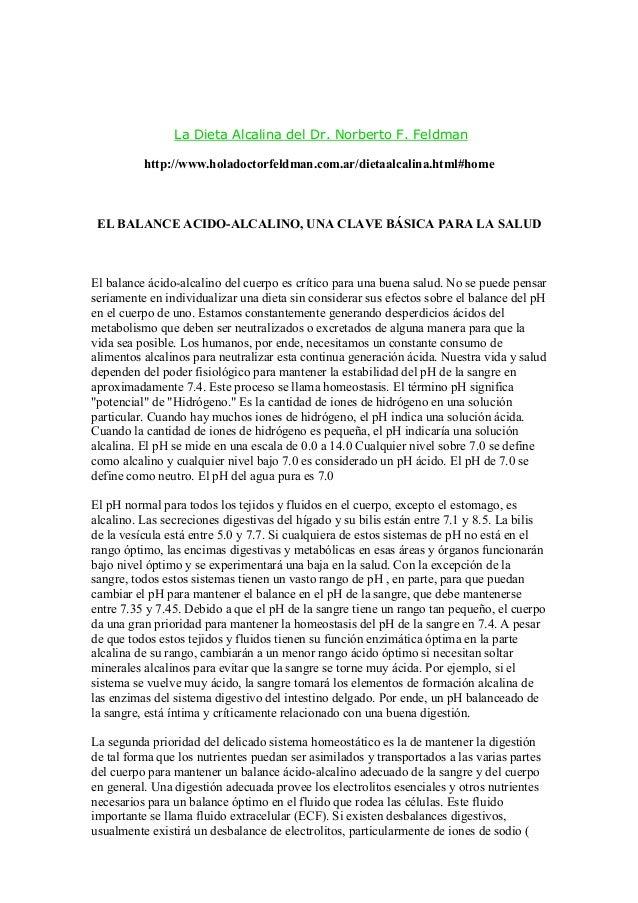 La Dieta Alcalina del Dr. Norberto F. Feldman http://www.holadoctorfeldman.com.ar/dietaalcalina.html#home  EL BALANCE ACID...
