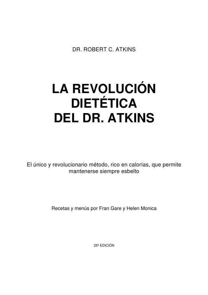 DR. ROBERT C. ATKINS               LA REVOLUCIÓN              DIETÉTICA           DEL DR. ATKINS   El único y revolucionar...
