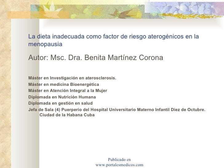 La dieta inadecuada como factor  de riesgo aterogénicos  en la menopausia <ul><li>Autor: Msc. Dra. Benita Martínez Corona ...