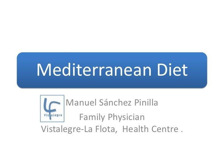Mediterranean Diet       Manuel Sánchez Pinilla          Family PhysicianVistalegre-La Flota, Health Centre .