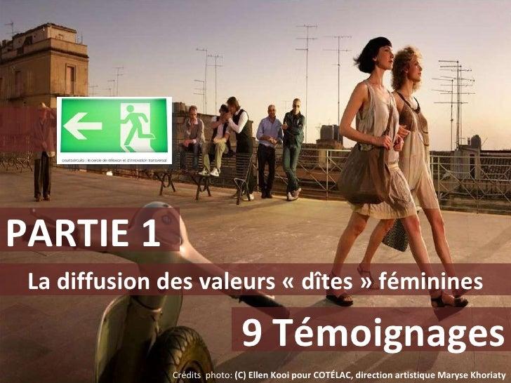 PARTIE 1 La diffusion des valeurs «dîtes» féminines 9 Témoignages Crédits  photo:  (C) Ellen Kooi pour COTÉLAC, directio...