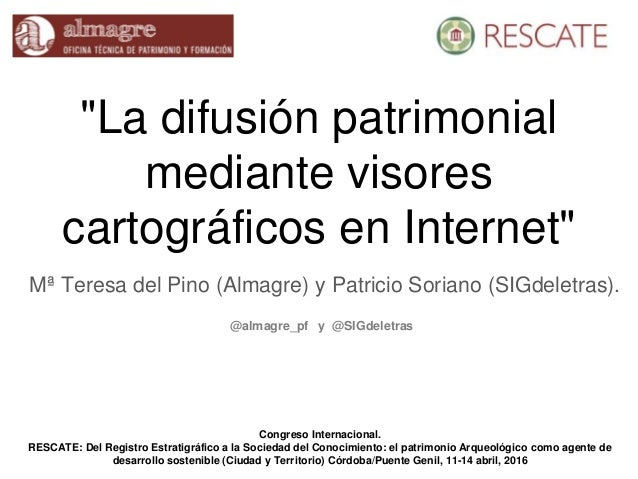 """""""La difusión patrimonial mediante visores cartográficos en Internet"""" Mª Teresa del Pino (Almagre) y Patricio Soriano (SIGd..."""