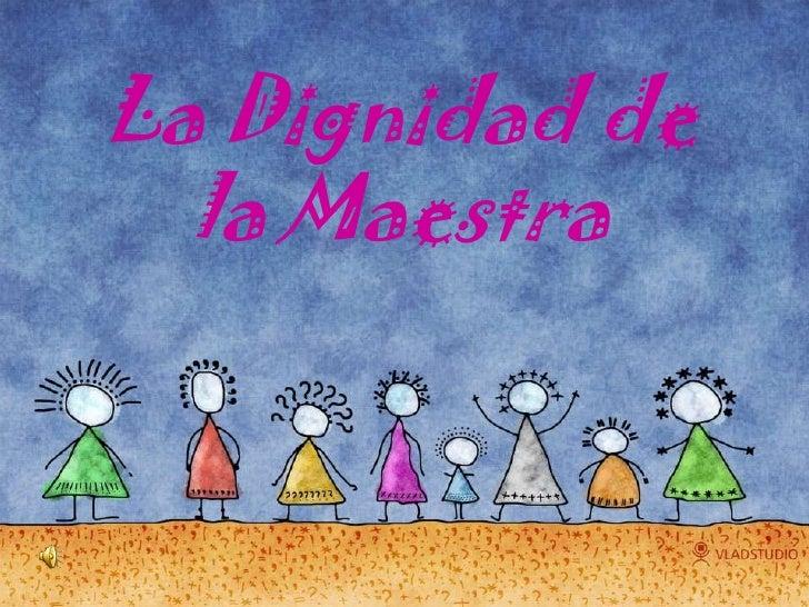 La Dignidad de  la Maestra