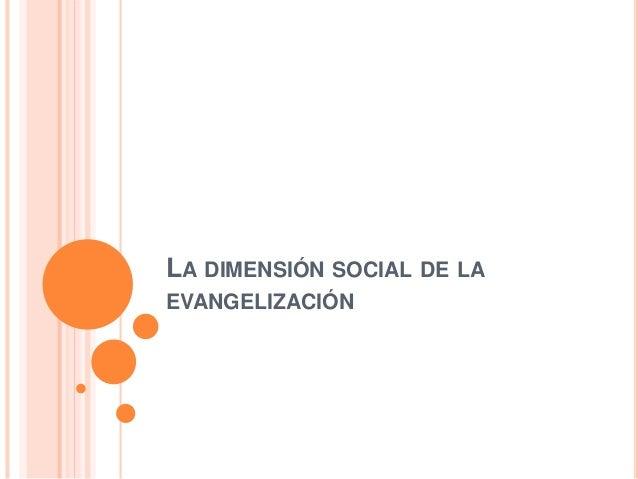 LA DIMENSIÓN SOCIAL DE LA EVANGELIZACIÓN