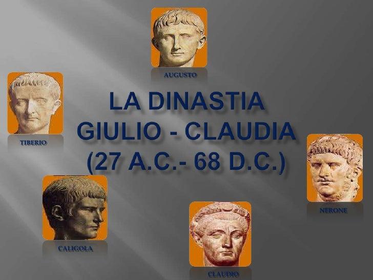 La dinastia giulio - claudia(27 A.C.- 68 D.C.)<br />AUGUSTO<br />TIBERIO<br />NERONE<br />CALIGOLA<br />CLAUDIO<br />