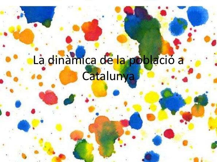 La dinàmica de la població a Catalunya<br />