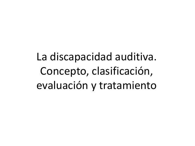 La discapacidad auditiva. concepto, clasificación, evaluación y tratamiento