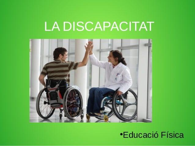LA DISCAPACITAT  Educació Física  ●
