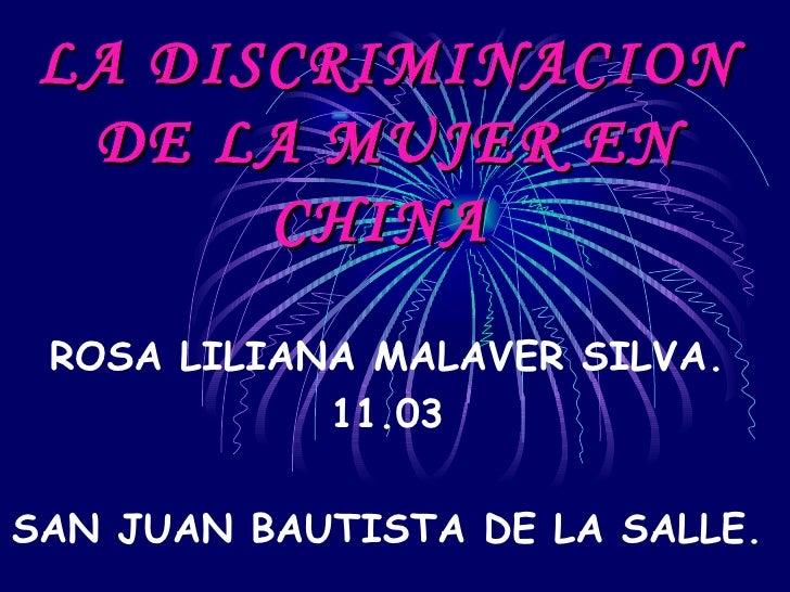 LA DISCRIMINACION DE LA MUJER EN CHINA   ROSA LILIANA MALAVER SILVA. 11.03 SAN JUAN BAUTISTA DE LA SALLE.