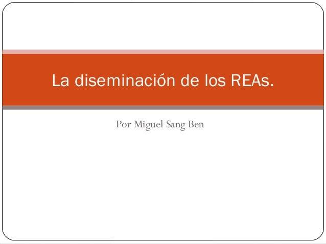 Por Miguel Sang Ben La diseminación de los REAs.