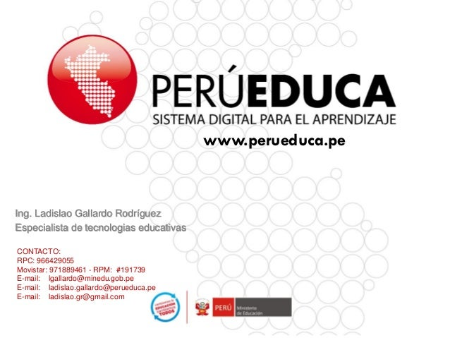 www.perueduca.peCONTACTO:RPC: 966429055Movistar: 971889461 - RPM: #191739E-mail: lgallardo@minedu.gob.peE-mail: ladislao.g...