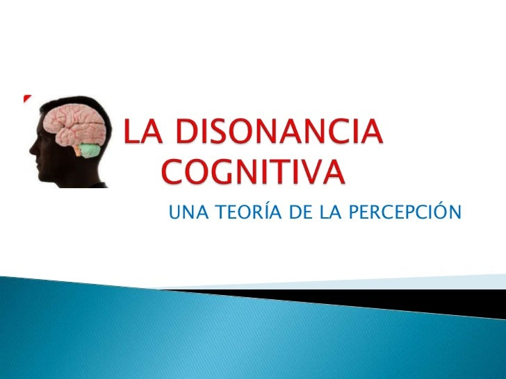 LA DISONANCIA COGNITIVA<br />UNA TEORÍA DE LA PERCEPCIÓN<br />
